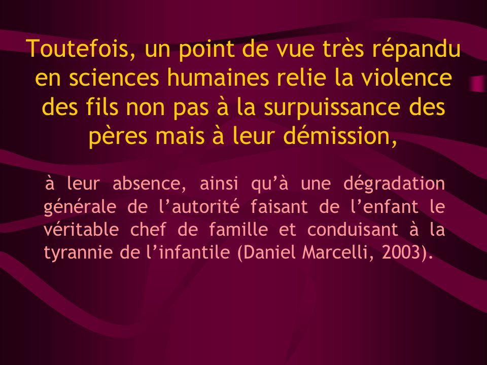 Toutefois, un point de vue très répandu en sciences humaines relie la violence des fils non pas à la surpuissance des pères mais à leur démission, à l
