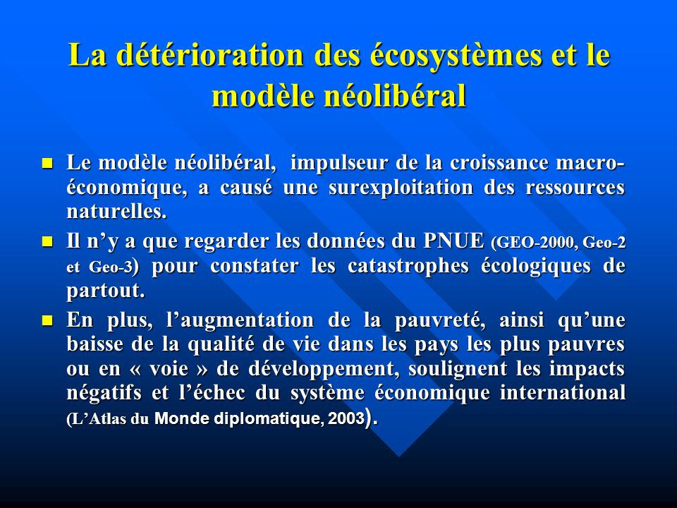 Un plan pour cette présentation La détérioration des écosystèmes et le modèle néolibéral La détérioration des écosystèmes et le modèle néolibéral Des