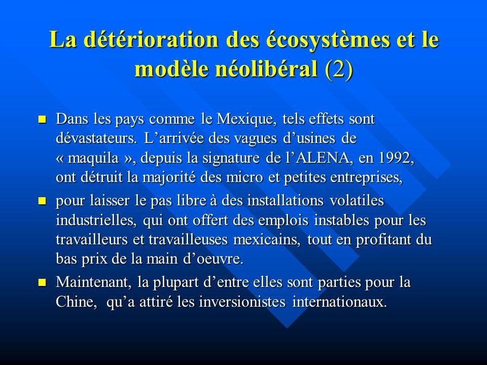 La détérioration des écosystèmes et le modèle néolibéral Le modèle néolibéral, impulseur de la croissance macro- économique, a causé une surexploitati
