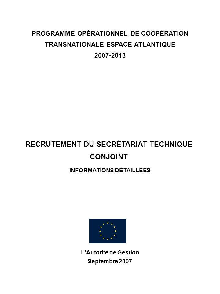 PROGRAMME OPÉRATIONNEL DE COOPÉRATION TRANSNATIONALE ESPACE ATLANTIQUE 2007-2013 L'Autorité de Gestion Septembre 2007 RECRUTEMENT DU SECRÉTARIAT TECHN