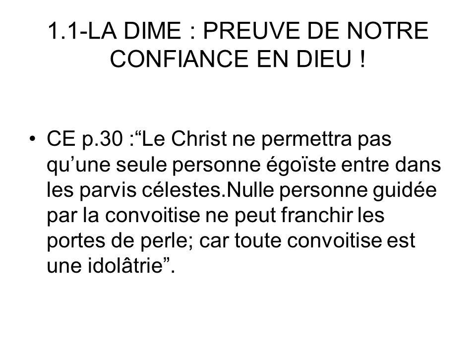 1.1-LA DIME : PREUVE DE NOTRE CONFIANCE EN DIEU ! CE p.30 :Le Christ ne permettra pas quune seule personne égoïste entre dans les parvis célestes.Null