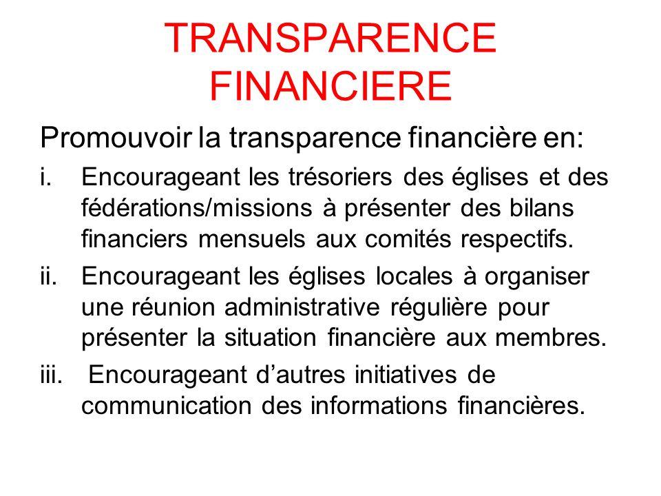 TRANSPARENCE FINANCIERE Promouvoir la transparence financière en: i.Encourageant les trésoriers des églises et des fédérations/missions à présenter de