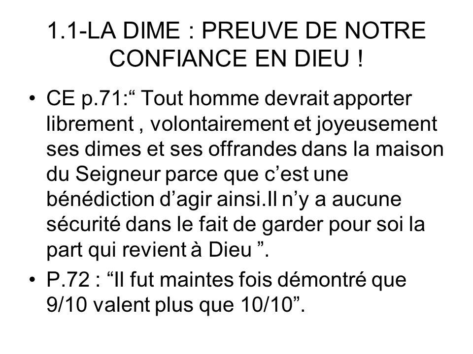 1.1-LA DIME : PREUVE DE NOTRE CONFIANCE EN DIEU ! CE p.71: Tout homme devrait apporter librement, volontairement et joyeusement ses dimes et ses offra