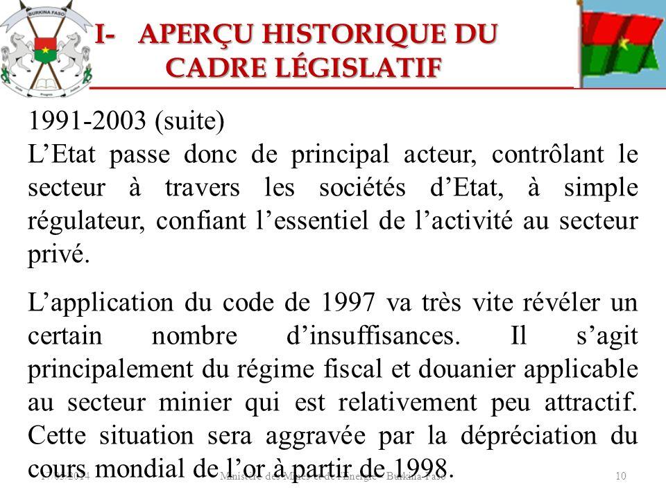 17/05/2014Ministère des Mines et de l'Energie - Burkina Faso10 1991-2003 (suite) LEtat passe donc de principal acteur, contrôlant le secteur à travers