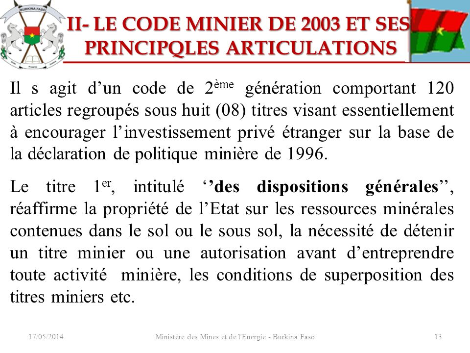 17/05/2014Ministère des Mines et de l'Energie - Burkina Faso13 II- LE CODE MINIER DE 2003 ET SES II- LE CODE MINIER DE 2003 ET SES PRINCIPQLES ARTICUL