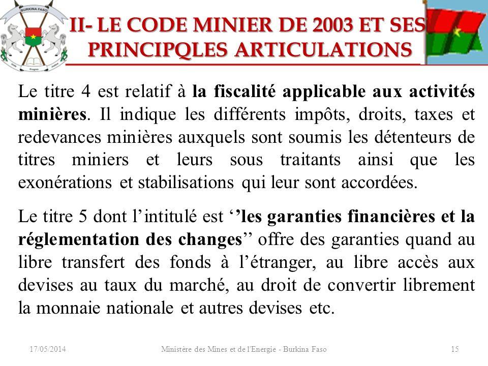 17/05/2014Ministère des Mines et de l'Energie - Burkina Faso15 II- LE CODE MINIER DE 2003 ET SES II- LE CODE MINIER DE 2003 ET SES PRINCIPQLES ARTICUL