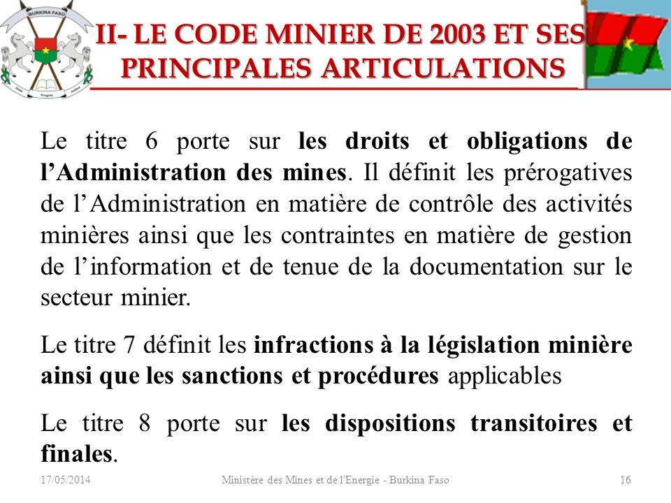 17/05/2014Ministère des Mines et de l'Energie - Burkina Faso16 II- LE CODE MINIER DE 2003 ET SES II- LE CODE MINIER DE 2003 ET SES PRINCIPALES ARTICUL