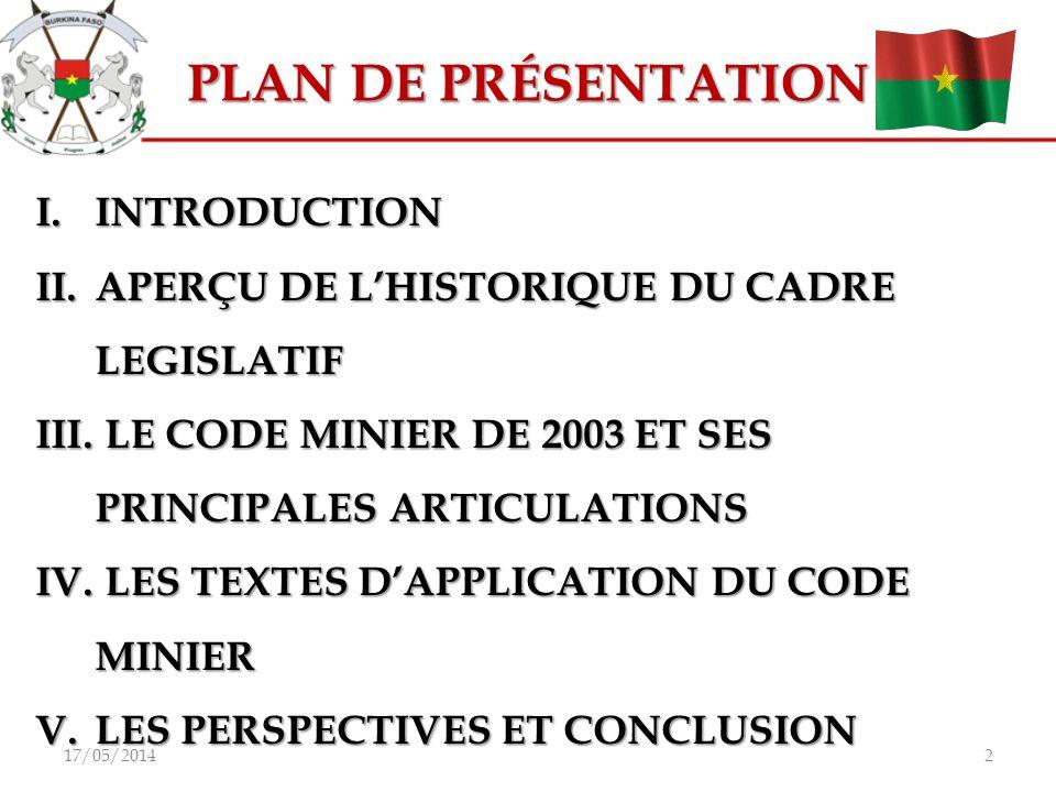 PLAN DE PRÉSENTATION I.INTRODUCTION II.APERÇU DE LHISTORIQUE DU CADRE LEGISLATIF III. LE CODE MINIER DE 2003 ET SES PRINCIPALES ARTICULATIONS IV. LES