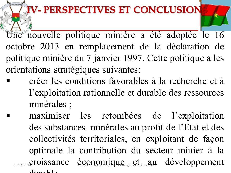 17/05/2014Ministère des Mines et de l'Energie - Burkina Faso22 Une nouvelle politique minière a été adoptée le 16 octobre 2013 en remplacement de la d