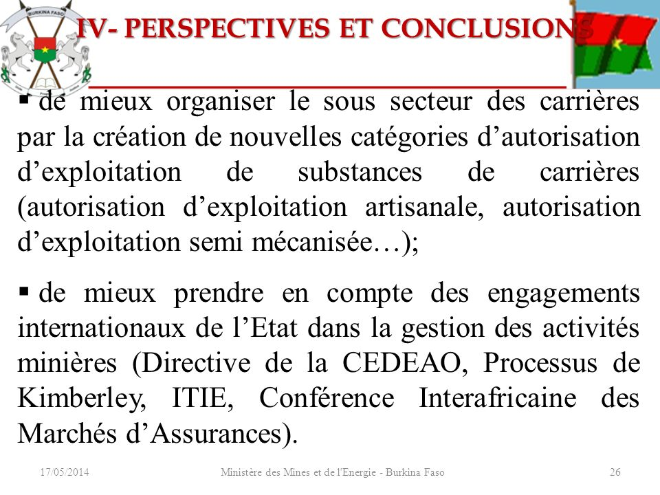 17/05/2014Ministère des Mines et de l'Energie - Burkina Faso26 de mieux organiser le sous secteur des carrières par la création de nouvelles catégorie