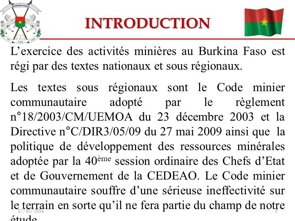 INTRODUCTION Lexercice des activités minières au Burkina Faso est régi par des textes nationaux et sous régionaux. Les textes sous régionaux sont le C