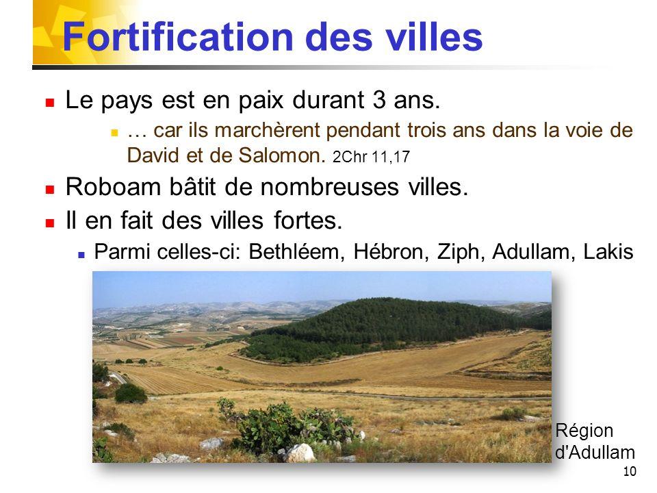 10 Fortification des villes Le pays est en paix durant 3 ans. … car ils marchèrent pendant trois ans dans la voie de David et de Salomon. 2Chr 11,17 R