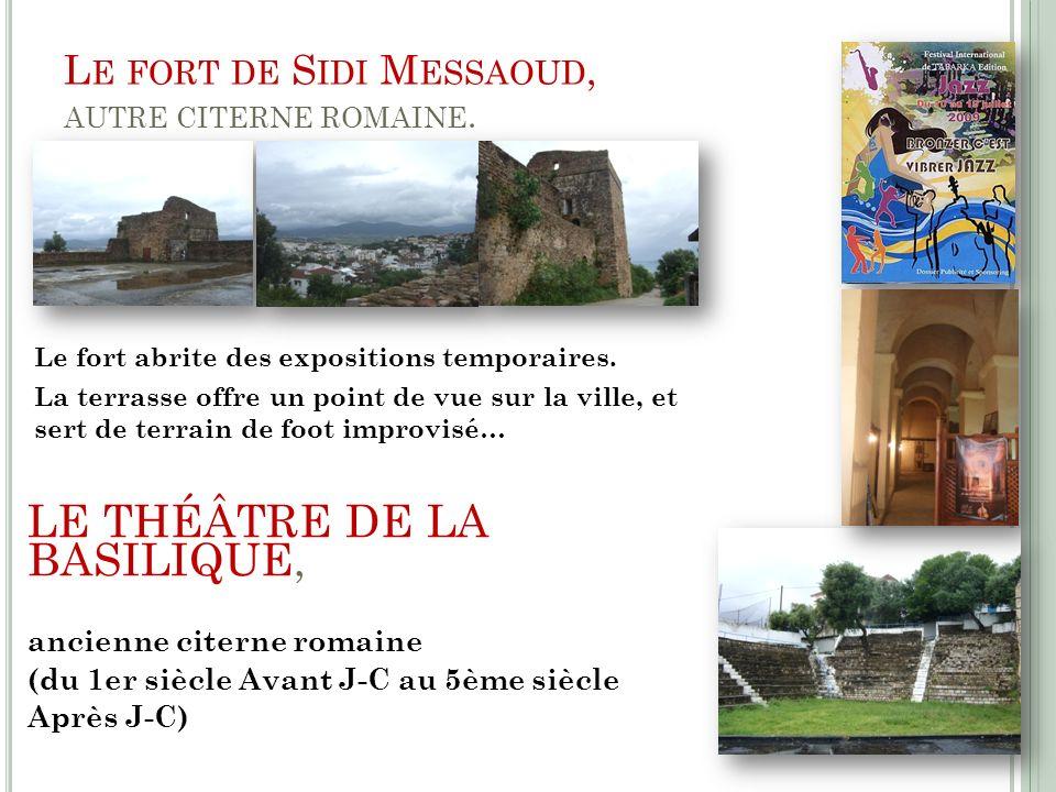 L E FORT DE S IDI M ESSAOUD, AUTRE CITERNE ROMAINE. Le fort abrite des expositions temporaires. La terrasse offre un point de vue sur la ville, et ser