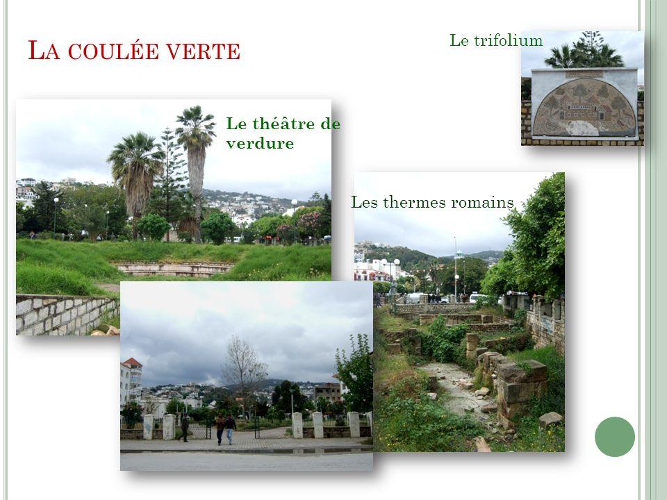 L A COULÉE VERTE Les thermes romains Le théâtre de verdure Le trifolium