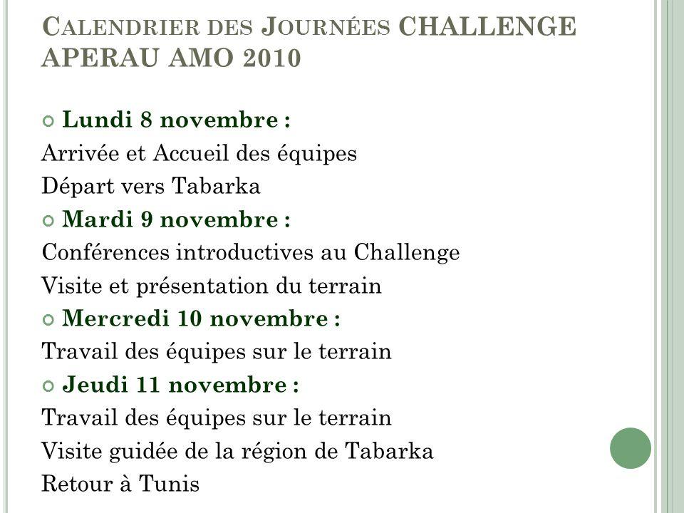 C ALENDRIER DES J OURNÉES CHALLENGE APERAU AMO 2010 Lundi 8 novembre : Arrivée et Accueil des équipes Départ vers Tabarka Mardi 9 novembre : Conférenc