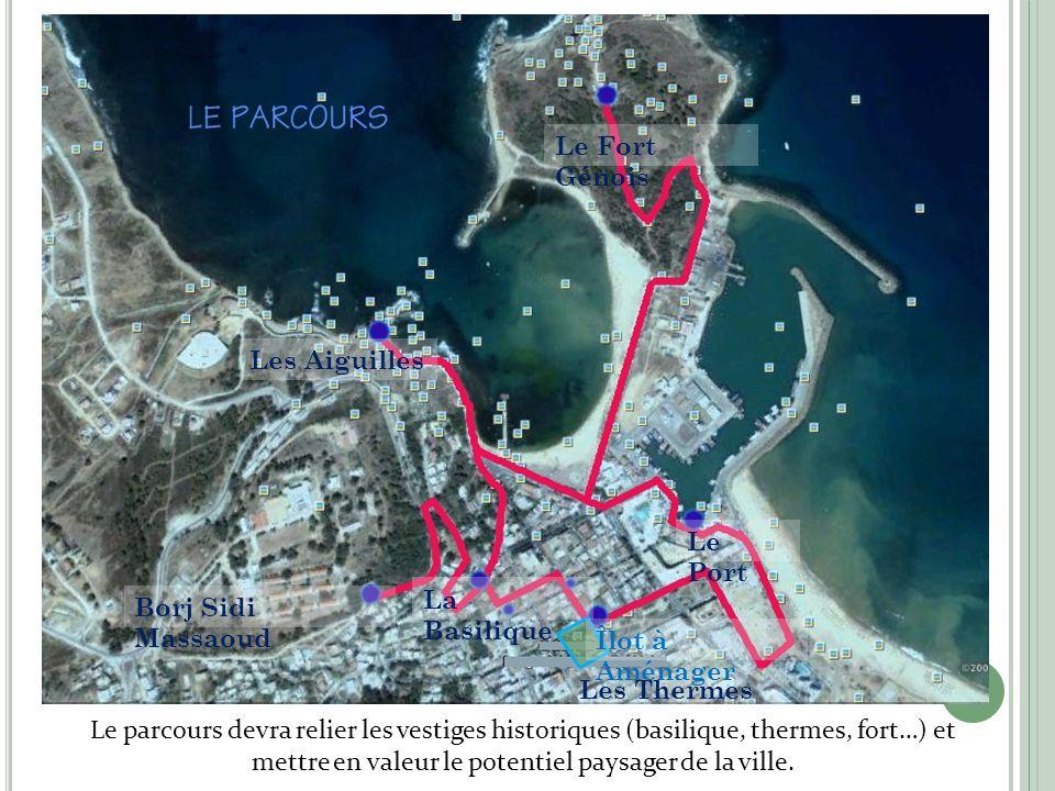 L E PARCOURS Les Aiguilles Le Fort Génois Borj Sidi Massaoud Le Port Les Thermes La Basilique Îlot à Aménager Le parcours devra relier les vestiges hi