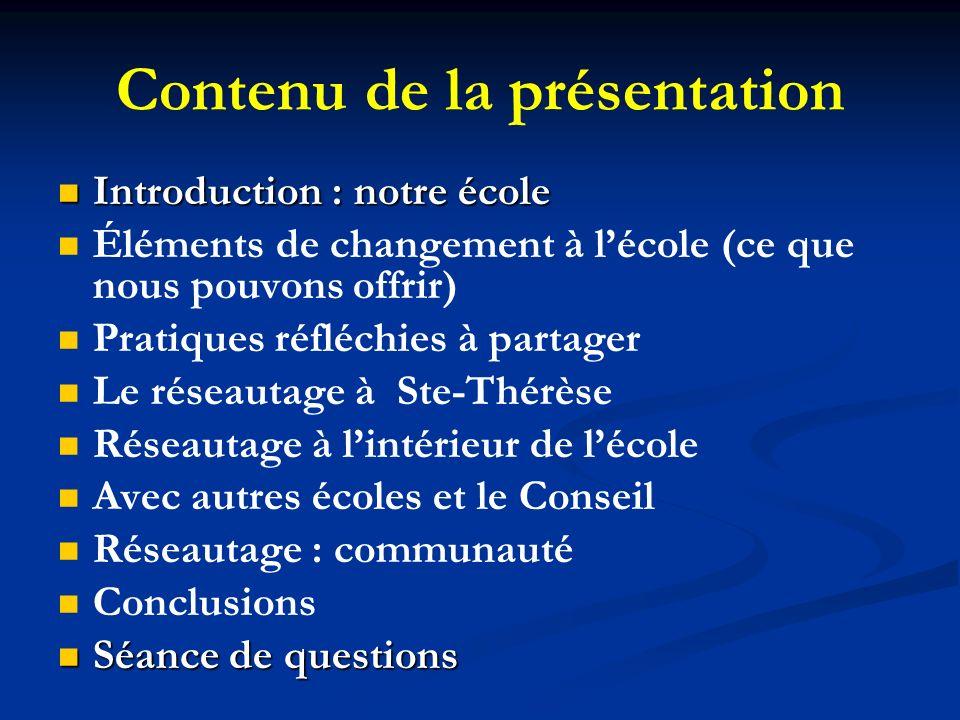 Contenu de la présentation Introduction : notre école Introduction : notre école Éléments de changement à lécole (ce que nous pouvons offrir) Pratique