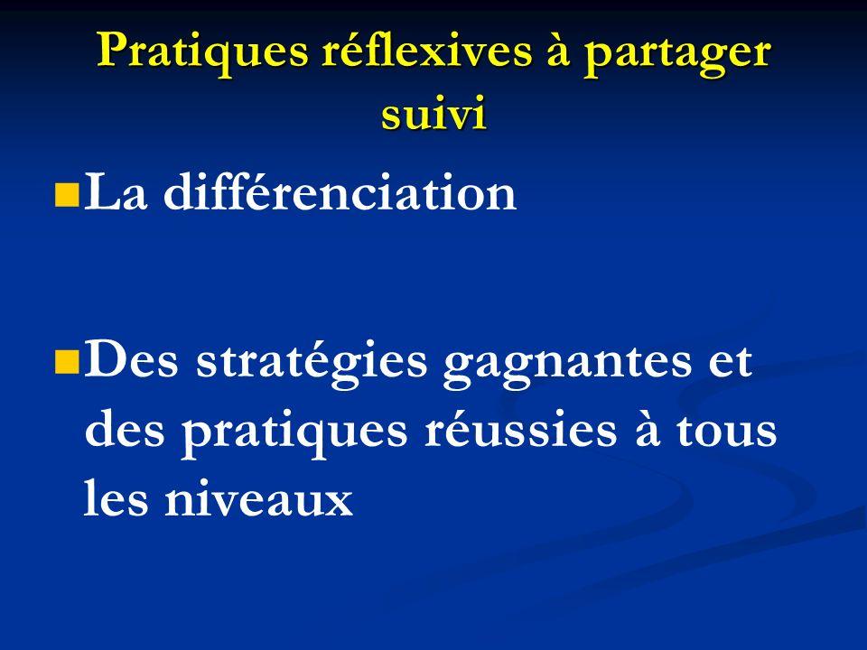 Pratiques réflexives à partager suivi La différenciation Des stratégies gagnantes et des pratiques réussies à tous les niveaux