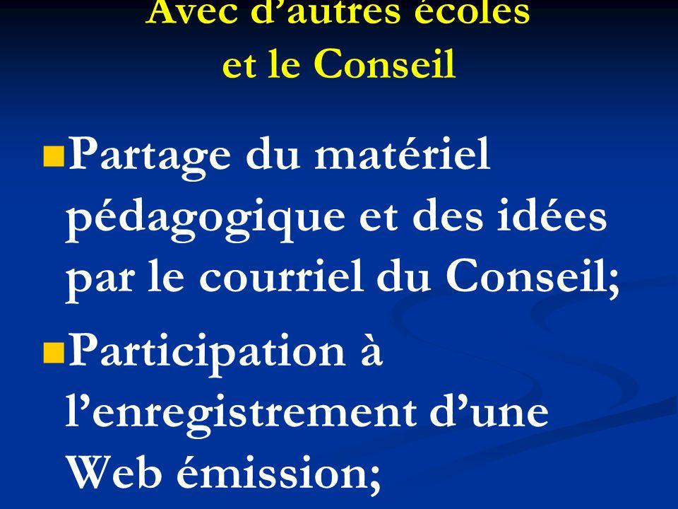 Avec dautres écoles et le Conseil Partage du matériel pédagogique et des idées par le courriel du Conseil; Participation à lenregistrement dune Web ém