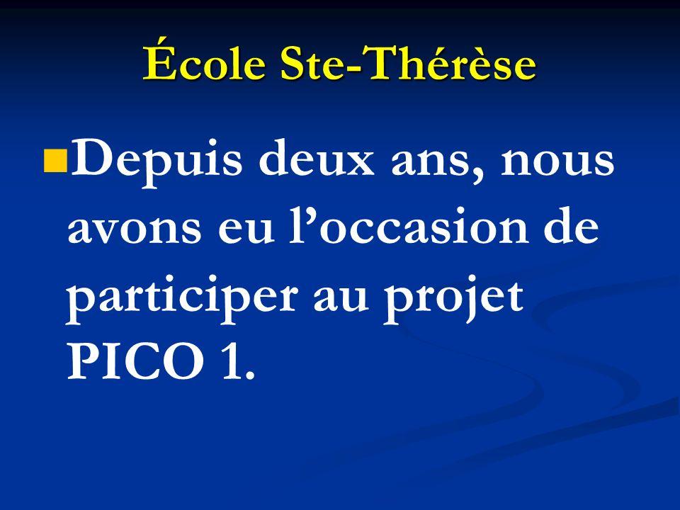 École Ste-Thérèse Depuis deux ans, nous avons eu loccasion de participer au projet PICO 1.