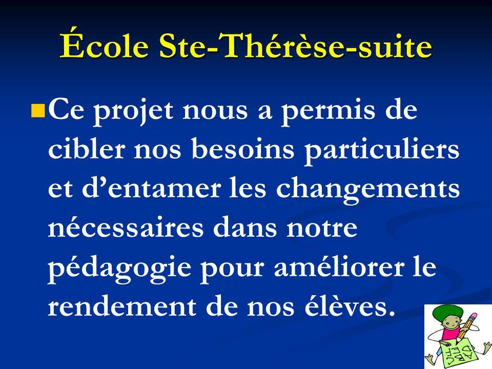 École Ste-Thérèse-suite Ce projet nous a permis de cibler nos besoins particuliers et dentamer les changements nécessaires dans notre pédagogie pour a