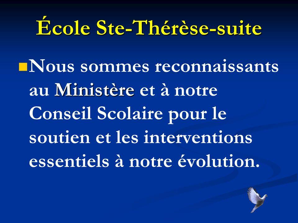 École Ste-Thérèse-suite Ministère Nous sommes reconnaissants au Ministère et à notre Conseil Scolaire pour le soutien et les interventions essentiels