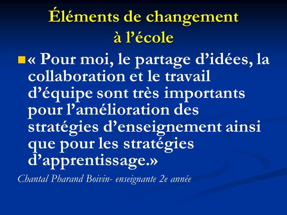 Éléments de changement à lécole « Pour moi, le partage didées, la collaboration et le travail déquipe sont très importants pour lamélioration des stra