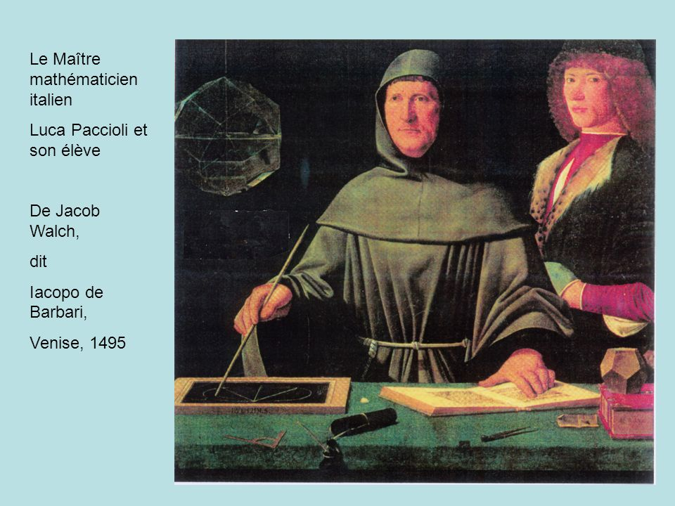 Le Maître mathématicien italien Luca Paccioli et son élève De Jacob Walch, dit Iacopo de Barbari, Venise, 1495