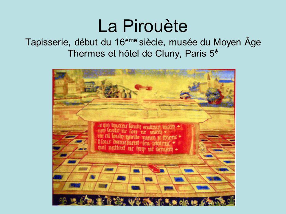 La Pirouète Tapisserie, début du 16 ème siècle, musée du Moyen Âge Thermes et hôtel de Cluny, Paris 5 è