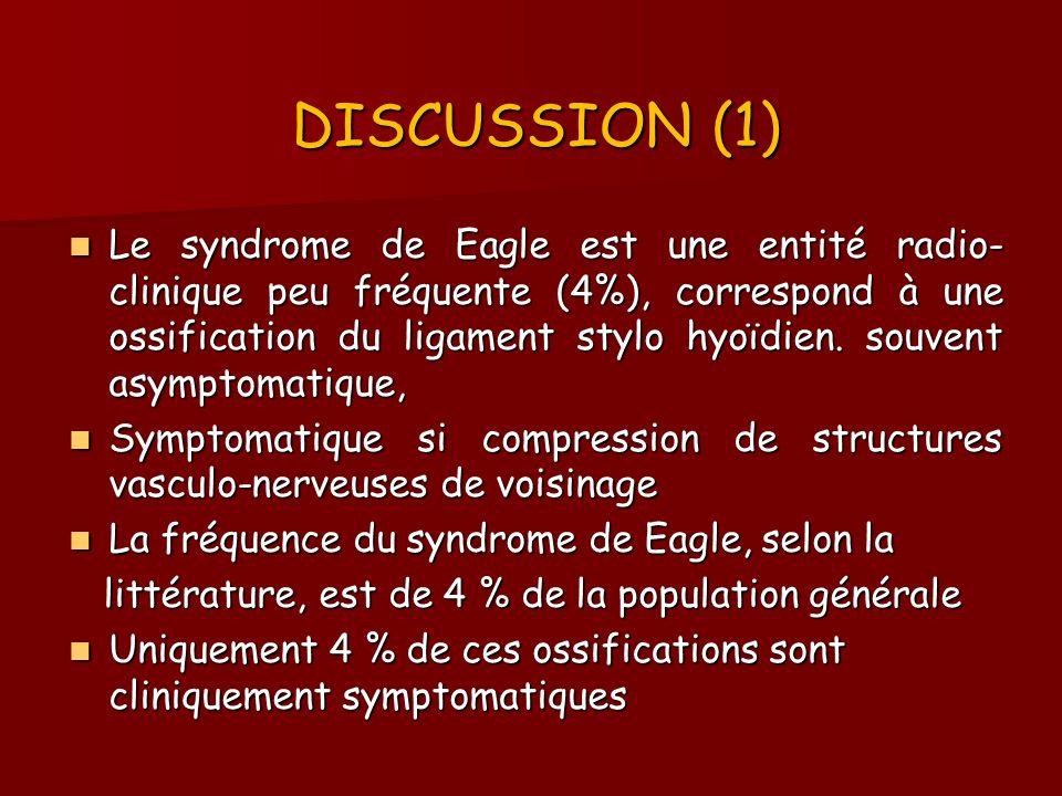 DISCUSSION (1) Le syndrome de Eagle est une entité radio- clinique peu fréquente (4%), correspond à une ossification du ligament stylo hyoïdien. souve