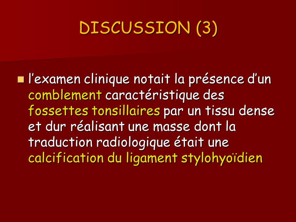DISCUSSION (3) lexamen clinique notait la présence dun comblement caractéristique des fossettes tonsillaires par un tissu dense et dur réalisant une m