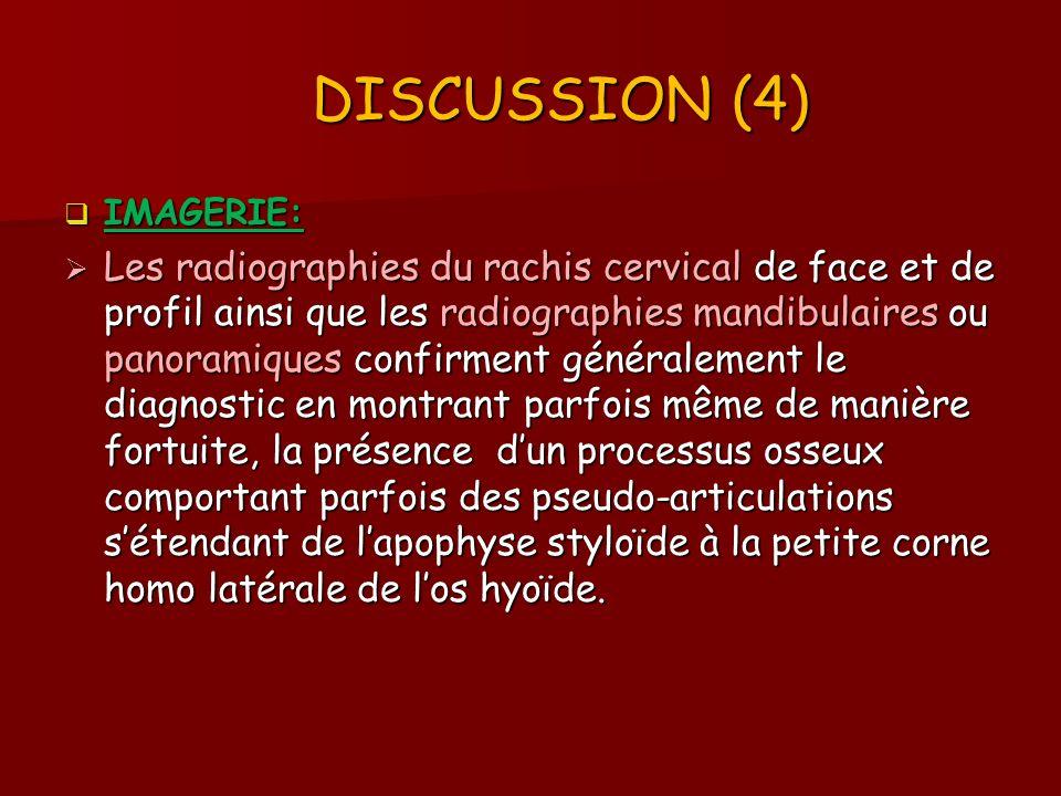 DISCUSSION (4) DISCUSSION (4) IMAGERIE: IMAGERIE: Les radiographies du rachis cervical de face et de profil ainsi que les radiographies mandibulaires