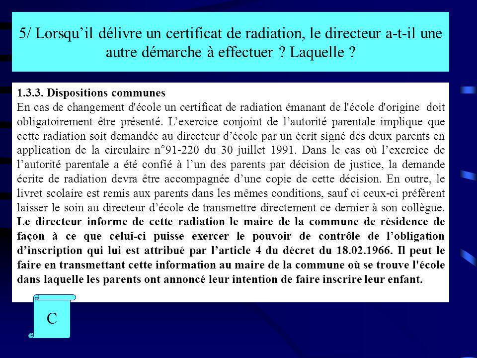 5/ Lorsquil délivre un certificat de radiation, le directeur a-t-il une autre démarche à effectuer ? Laquelle ? 1.3.3. Dispositions communes En cas de