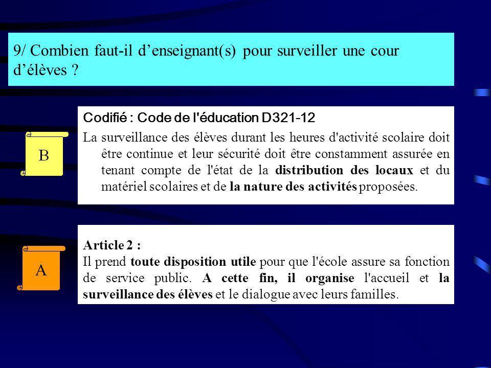 9/ Combien faut-il denseignant(s) pour surveiller une cour délèves ? Codifié : Code de l'éducation D321-12 La surveillance des élèves durant les heure