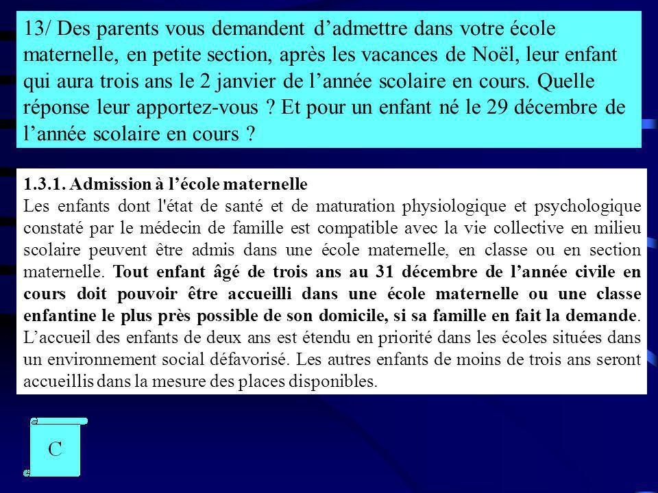 13/ Des parents vous demandent dadmettre dans votre école maternelle, en petite section, après les vacances de Noël, leur enfant qui aura trois ans le
