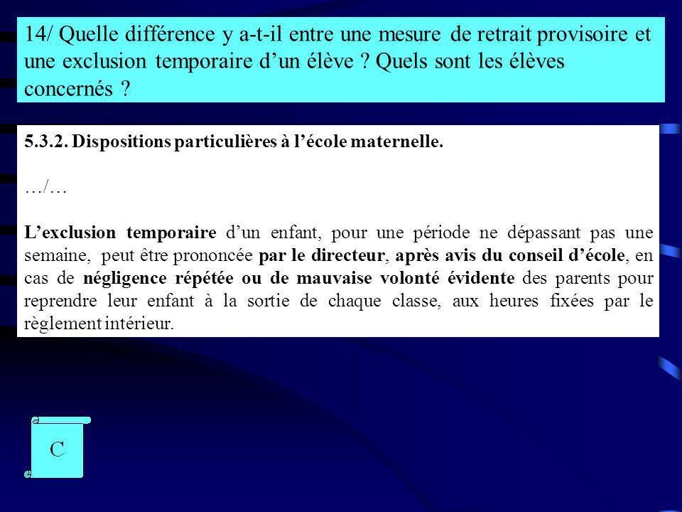 14/ Quelle différence y a-t-il entre une mesure de retrait provisoire et une exclusion temporaire dun élève ? Quels sont les élèves concernés ? 5.3.2.