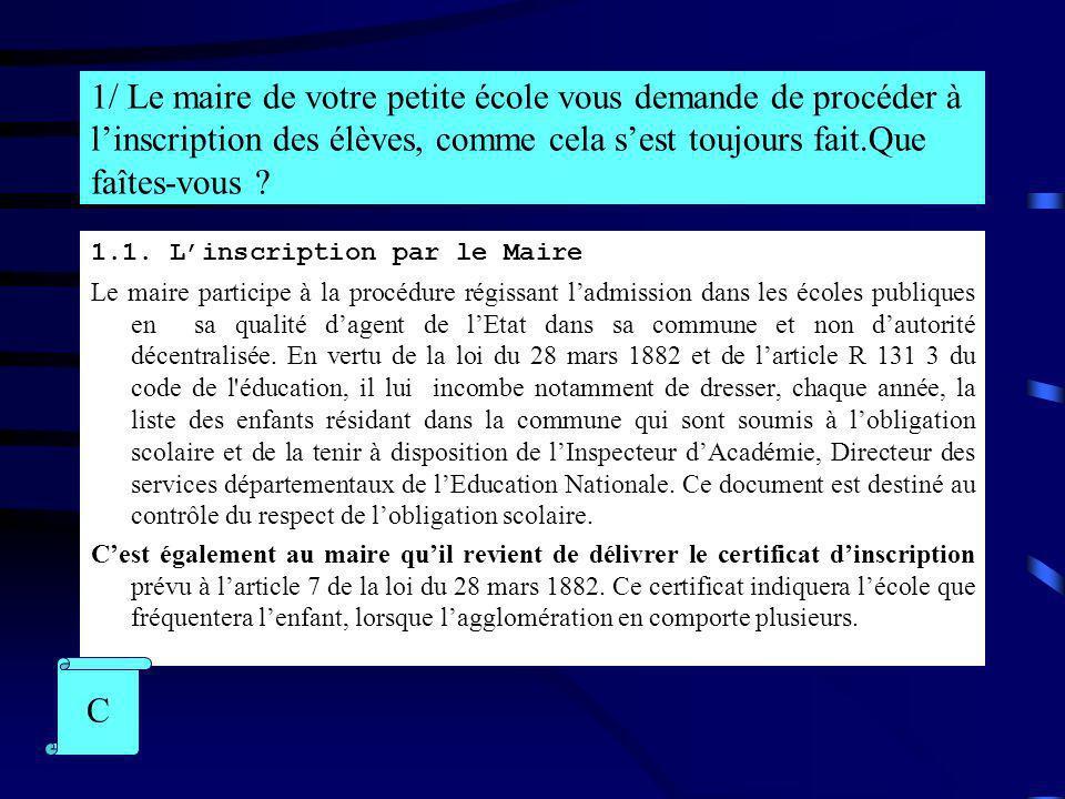 1/ Le maire de votre petite école vous demande de procéder à linscription des élèves, comme cela sest toujours fait.Que faîtes-vous ? 1.1. Linscriptio