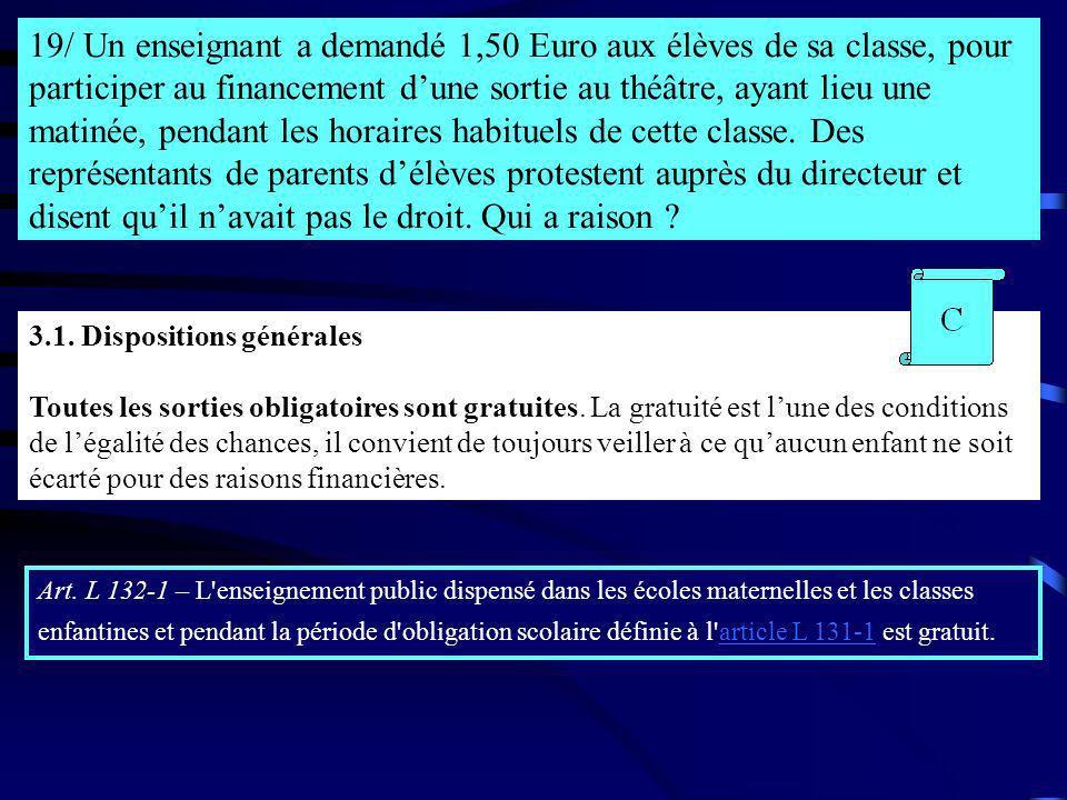 19/ Un enseignant a demandé 1,50 Euro aux élèves de sa classe, pour participer au financement dune sortie au théâtre, ayant lieu une matinée, pendant