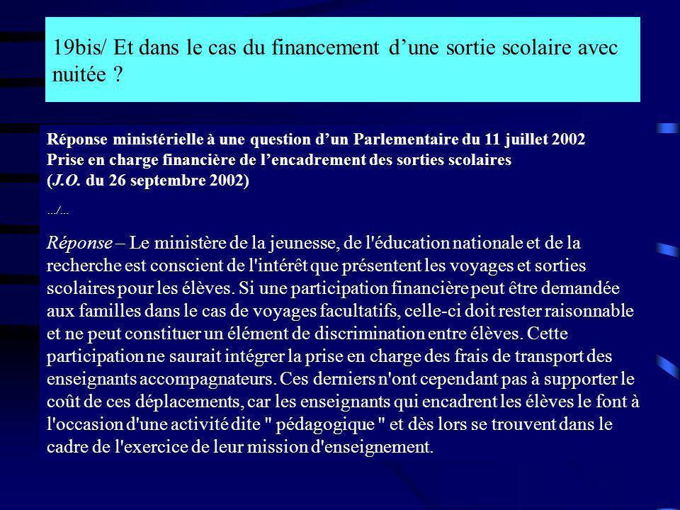 19bis/ Et dans le cas du financement dune sortie scolaire avec nuitée ? Réponse ministérielle à une question dun Parlementaire du 11 juillet 2002 Pris