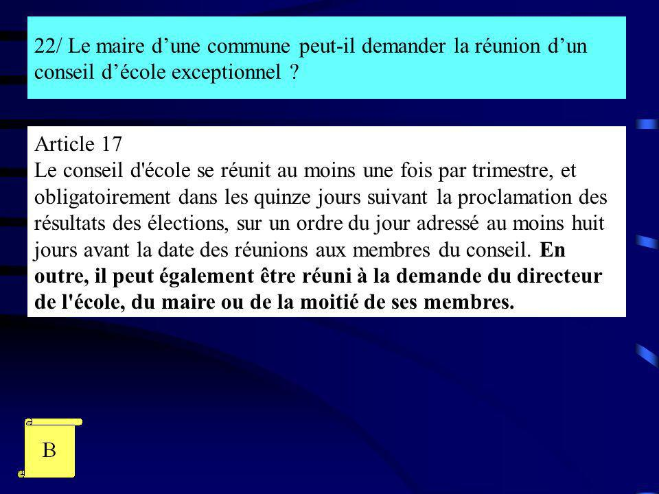 22/ Le maire dune commune peut-il demander la réunion dun conseil décole exceptionnel ? Article 17 Le conseil d'école se réunit au moins une fois par