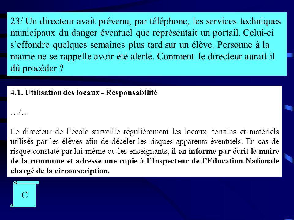 23/ Un directeur avait prévenu, par téléphone, les services techniques municipaux du danger éventuel que représentait un portail. Celui-ci seffondre q