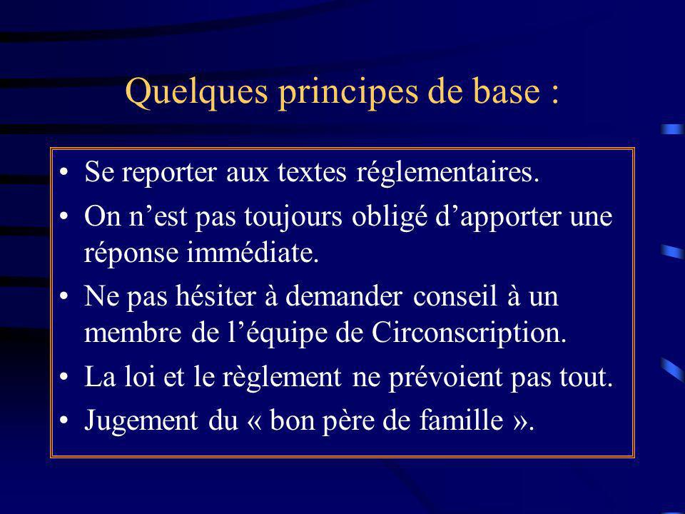 Quelques principes de base : Se reporter aux textes réglementaires. On nest pas toujours obligé dapporter une réponse immédiate. Ne pas hésiter à dema
