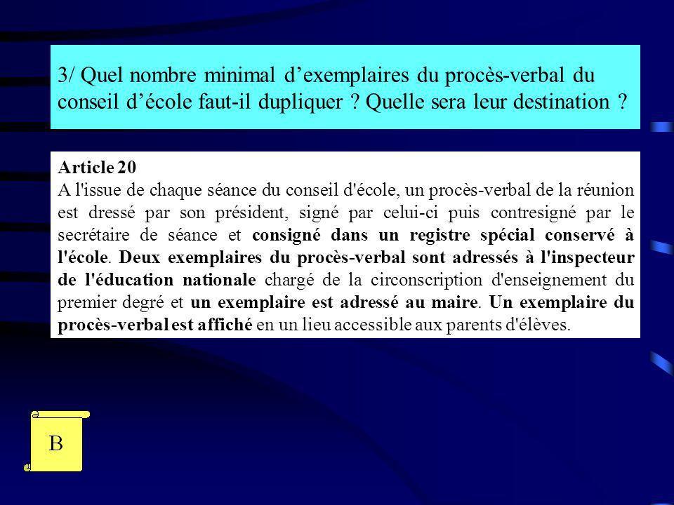 3/ Quel nombre minimal dexemplaires du procès-verbal du conseil décole faut-il dupliquer ? Quelle sera leur destination ? Article 20 A l'issue de chaq