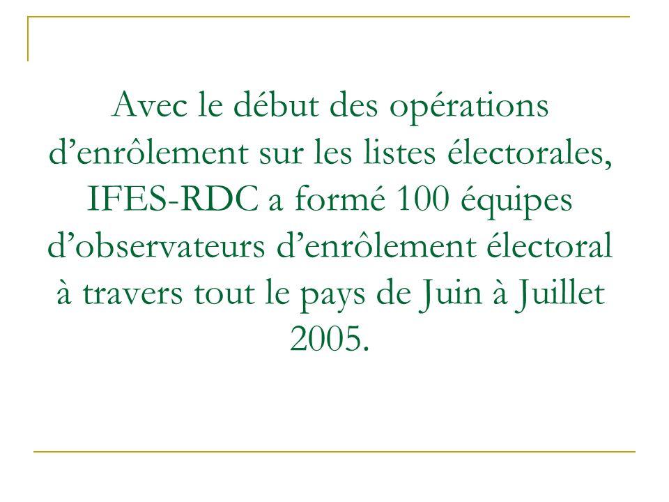 Avec le début des opérations denrôlement sur les listes électorales, IFES-RDC a formé 100 équipes dobservateurs denrôlement électoral à travers tout le pays de Juin à Juillet 2005.