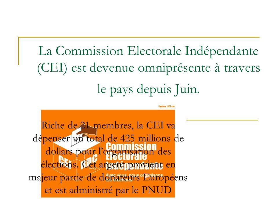 La Commission Electorale Indépendante (CEI) est devenue omniprésente à travers le pays depuis Juin. Riche de 21 membres, la CEI va dépenser un total d