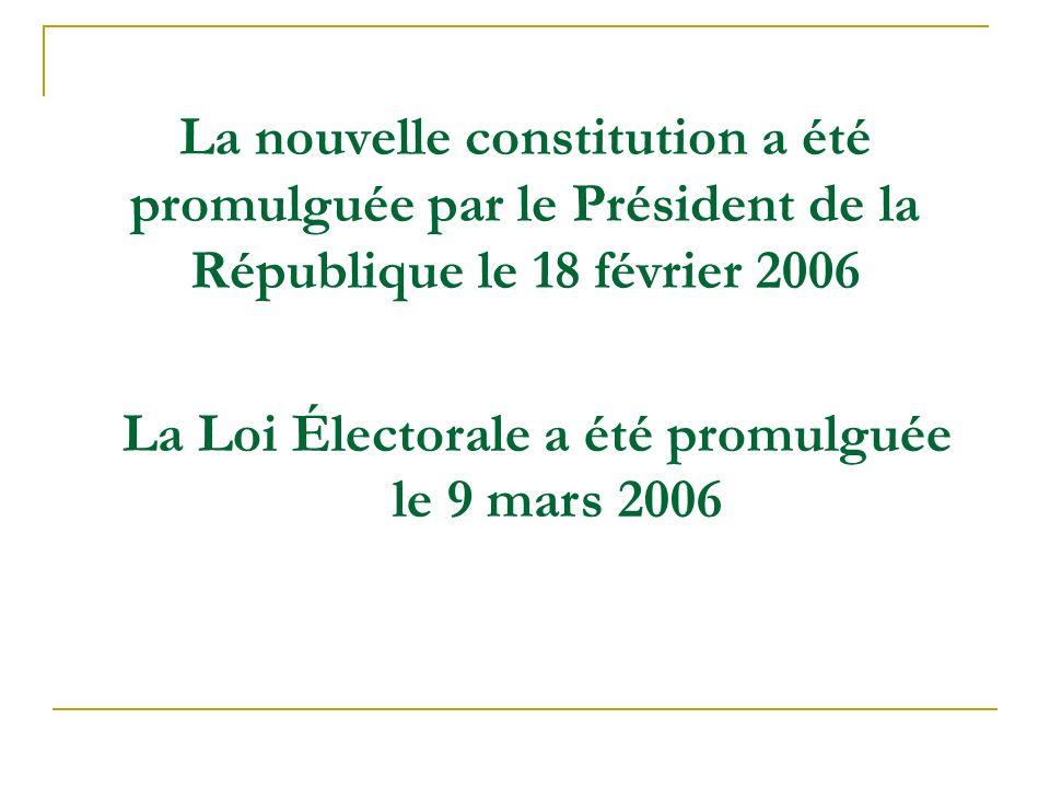 La nouvelle constitution a été promulguée par le Président de la République le 18 février 2006 La Loi Électorale a été promulguée le 9 mars 2006