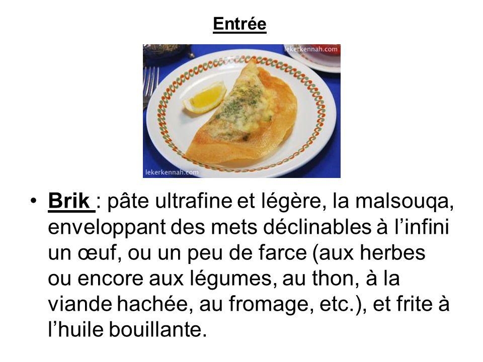 Brik : pâte ultrafine et légère, la malsouqa, enveloppant des mets déclinables à linfini un œuf, ou un peu de farce (aux herbes ou encore aux légumes,