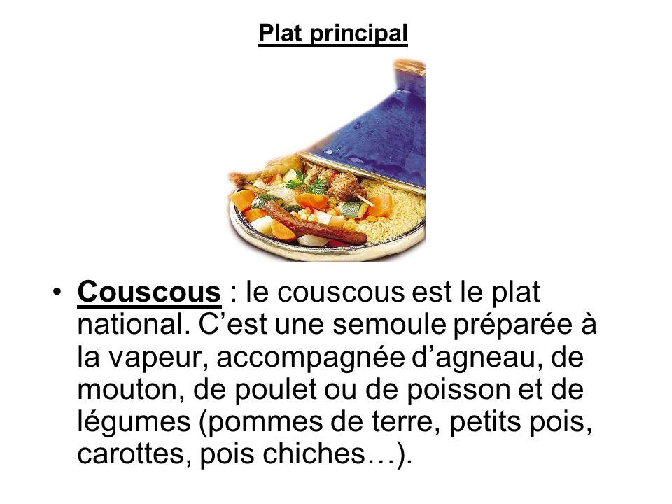 Couscous : le couscous est le plat national. Cest une semoule préparée à la vapeur, accompagnée dagneau, de mouton, de poulet ou de poisson et de légu
