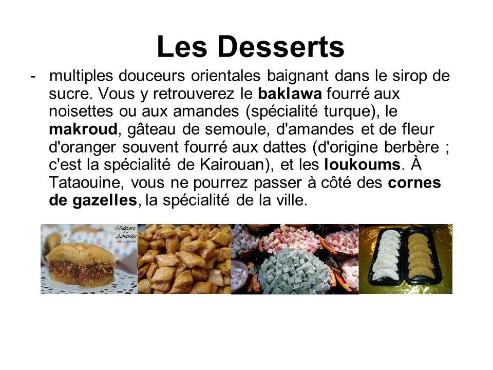 Les Desserts - multiples douceurs orientales baignant dans le sirop de sucre. Vous y retrouverez le baklawa fourré aux noisettes ou aux amandes (spéci