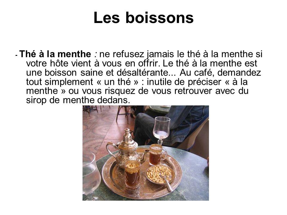 Les boissons - Thé à la menthe : ne refusez jamais le thé à la menthe si votre hôte vient à vous en offrir. Le thé à la menthe est une boisson saine e